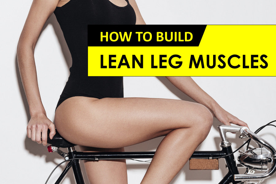 How to Build Lean Leg Muscles Fast