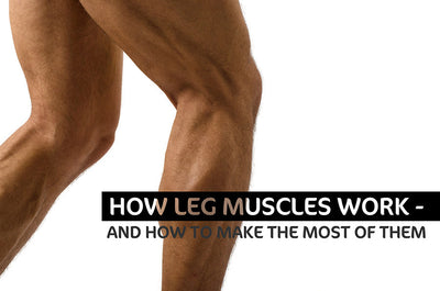 How Leg Muscles Work - and How to Make the Most of them