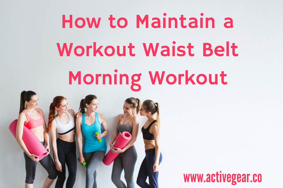 How to Maintain a Workout Waist Belt Morning Workout