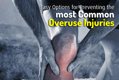 Easy Options for Preventing the most Common Overuse Injuries