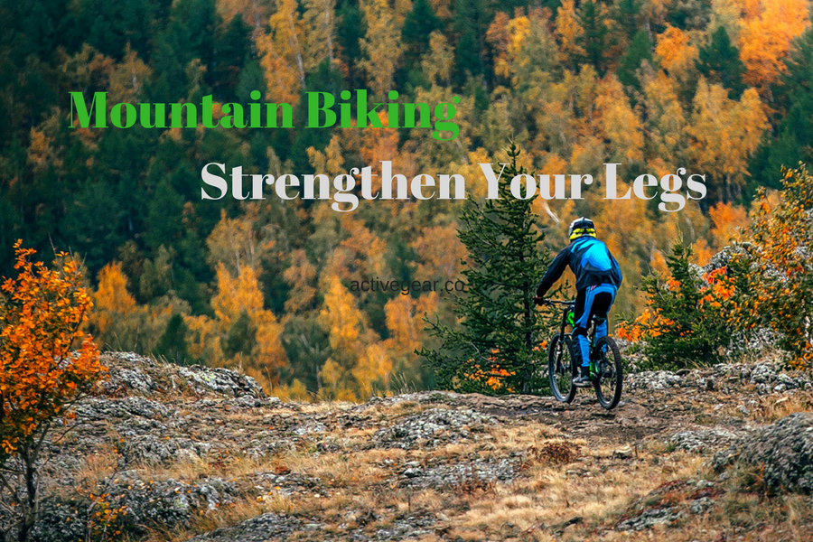 10 Reasons to Strengthen Your Legs with Mountain Biking
