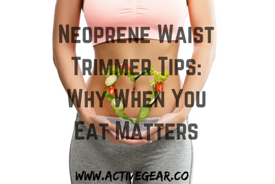 Neoprene Waist Trimmer Tips: Why When You Eat Matters