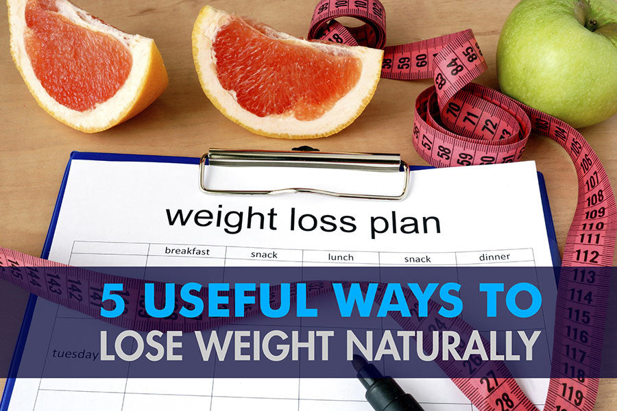 5 Useful Ways to Lose Weight Naturally