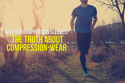Why Use Compression Sleeves? The Truth about Compression-Wear