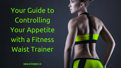 Your Guide to Controlling Your Appetite with a Fitness Waist Trainer