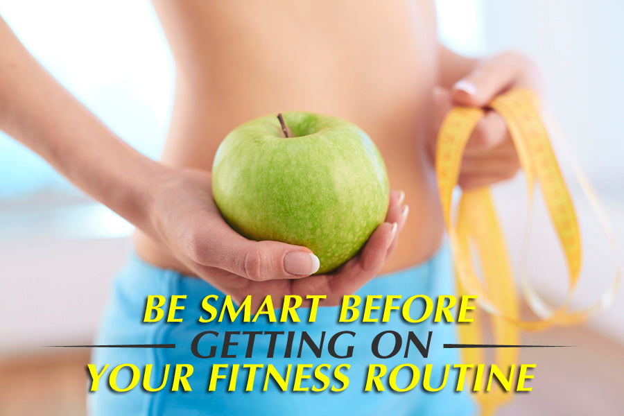 Be Smart Before Getting On Your Fitness Routine