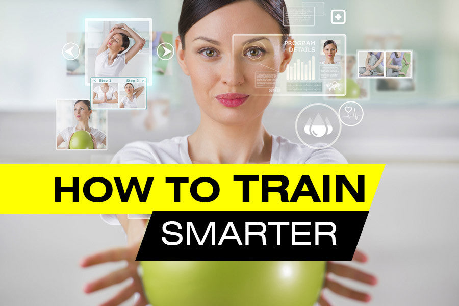 How to Train Smarter
