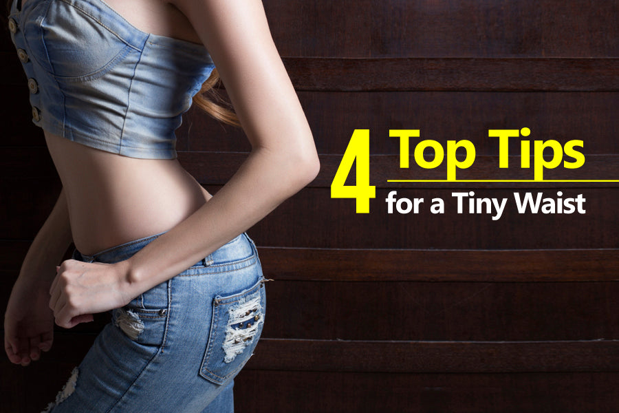 4 Top Tips for a Tiny Waist