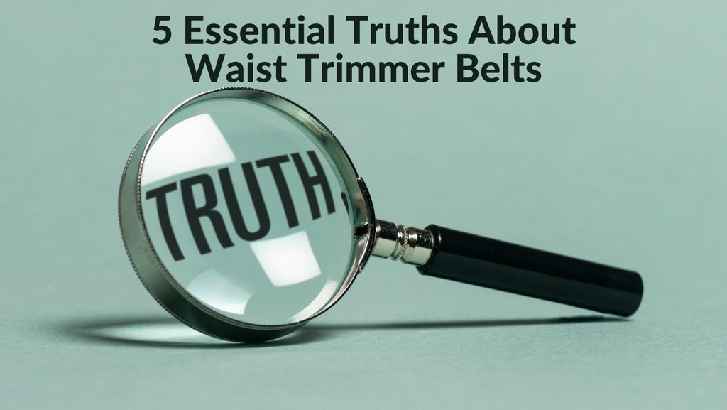 5 essential truths about waist trimmers
