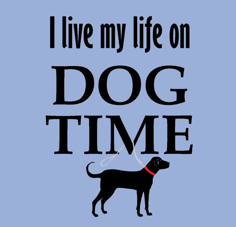 I live my life on DOG TIME  EL-313