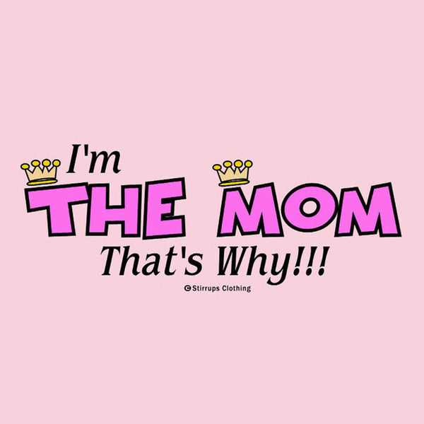 I'm the Mom, That's Why!!!  EL-318