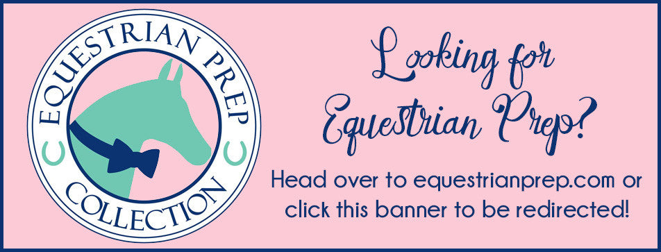 Click here for Equestrian Prep Collection