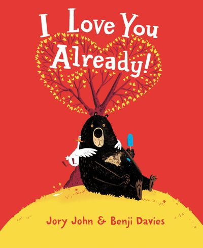 I LOVE YOU ALREADY BY JORY JOHN & BENJI DAVIES (Hardback)