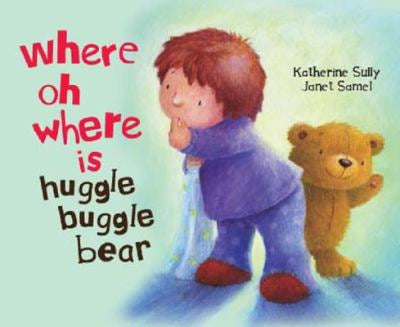 WHERE OH WHERE IS HUGGLE BUGGLE BEAR BY KATHERINE SULLY & JANET SAMUEL (Board Book)