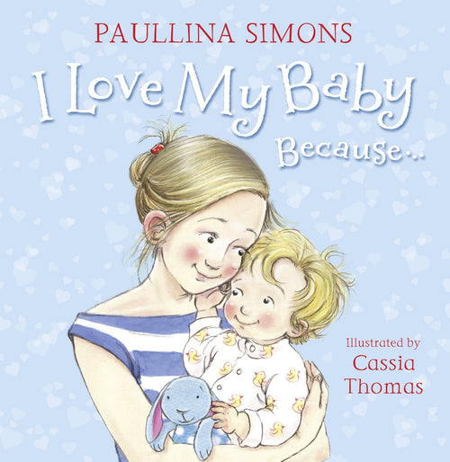 I LOVE MY BABY BECAUSE.... BY PAULLINA SIMONS (Hardback)