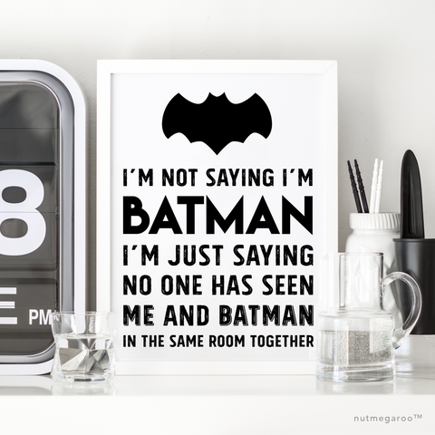 I'm not saying I'm Batman art printable