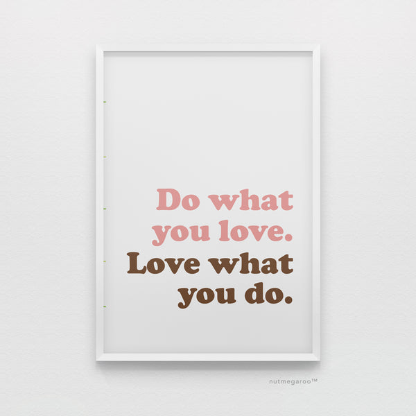 Do what you love, love what you do art