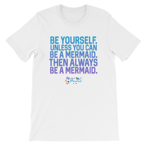 Life as a Mermaid Be Yourself White T-Shirt (Unisex)