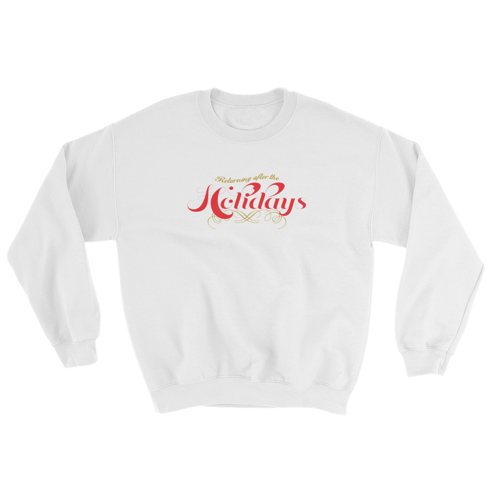 Returning after the Holidays Sweatshirt