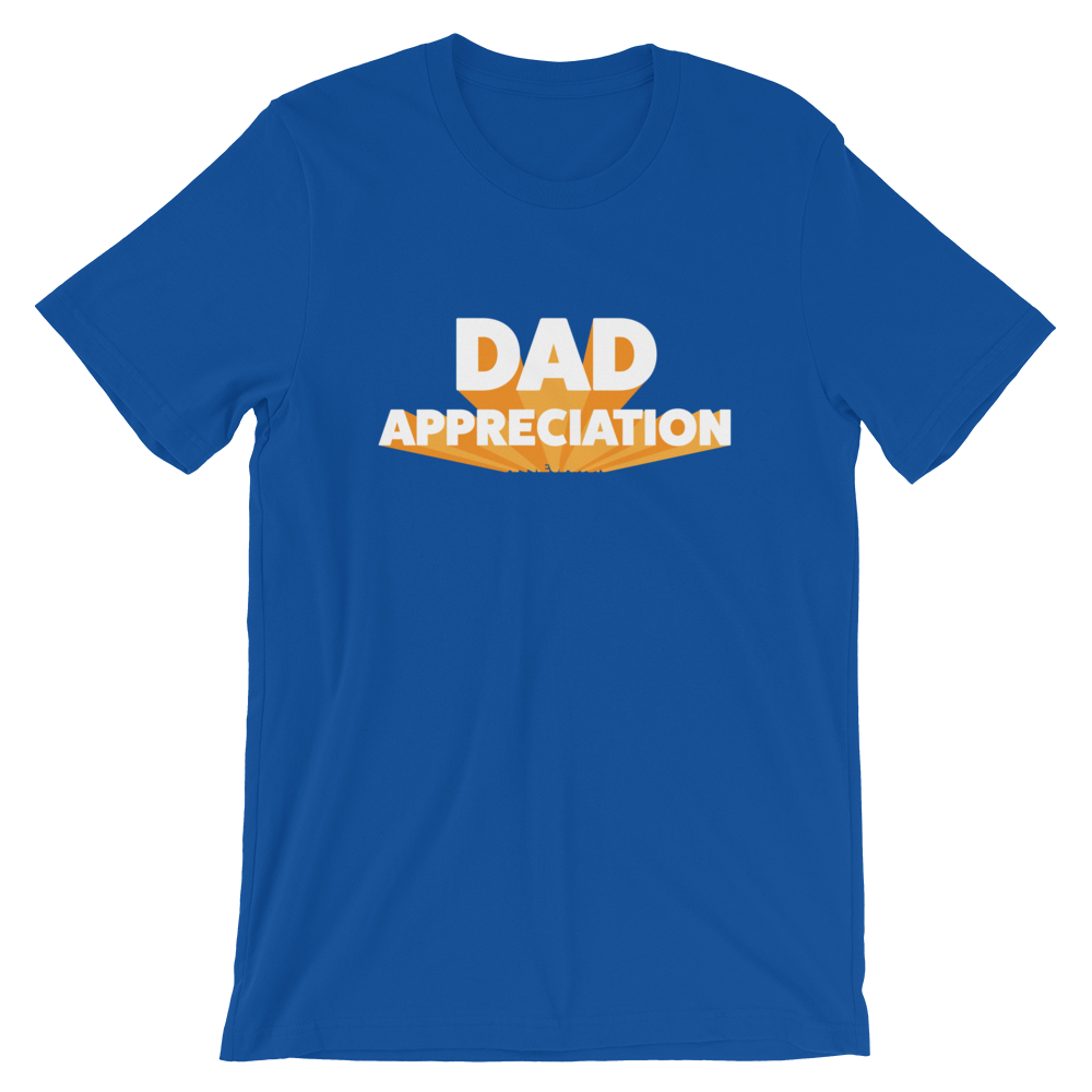 Dad Appreciation Short-Sleeve Unisex T-Shirt (Multiple Colors)