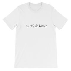 Katie Carney Hi this is Katie Short-Sleeve Unisex T-Shirt