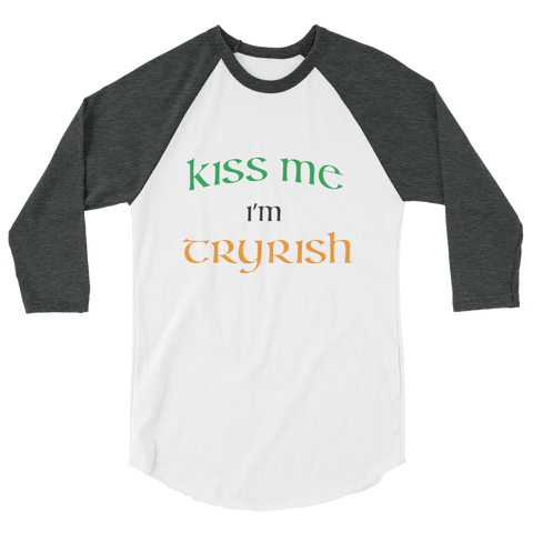 The TRY Channel Kiss Me I'm Tryrish 3/4 sleeve raglan shirt (Multiple Colors)