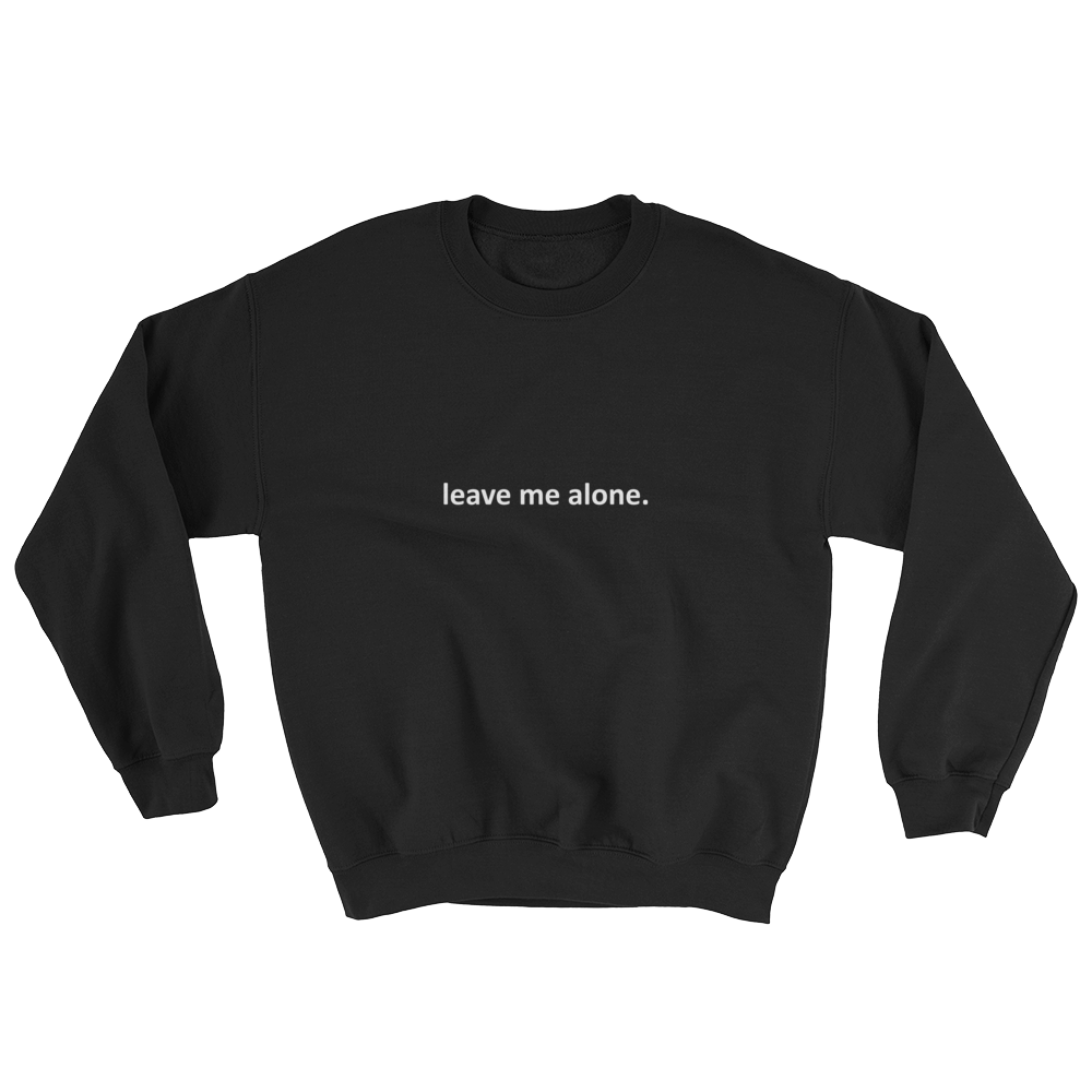 Crissy Smith Leave Me Alone 2 Unisex Sweatshirt