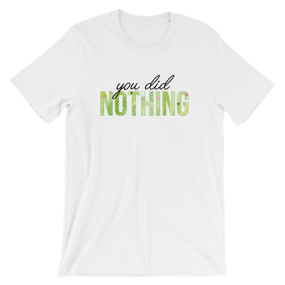 CJADES You Did Nothing Unisex T-Shirt