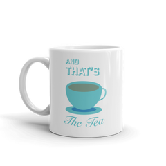 And That's The Tea Mug (11oz)