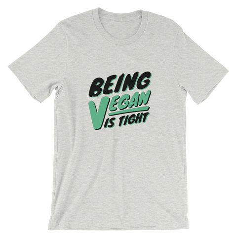 Being Vegan is Tight Short-Sleeve Unisex T-Shirt (Multiple Colors)