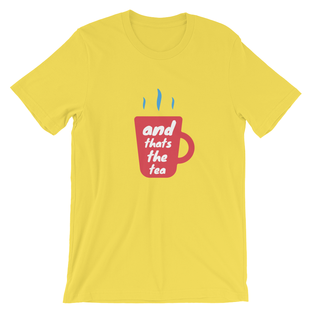 And That's The Tea Unisex Short Sleeve T-Shirt