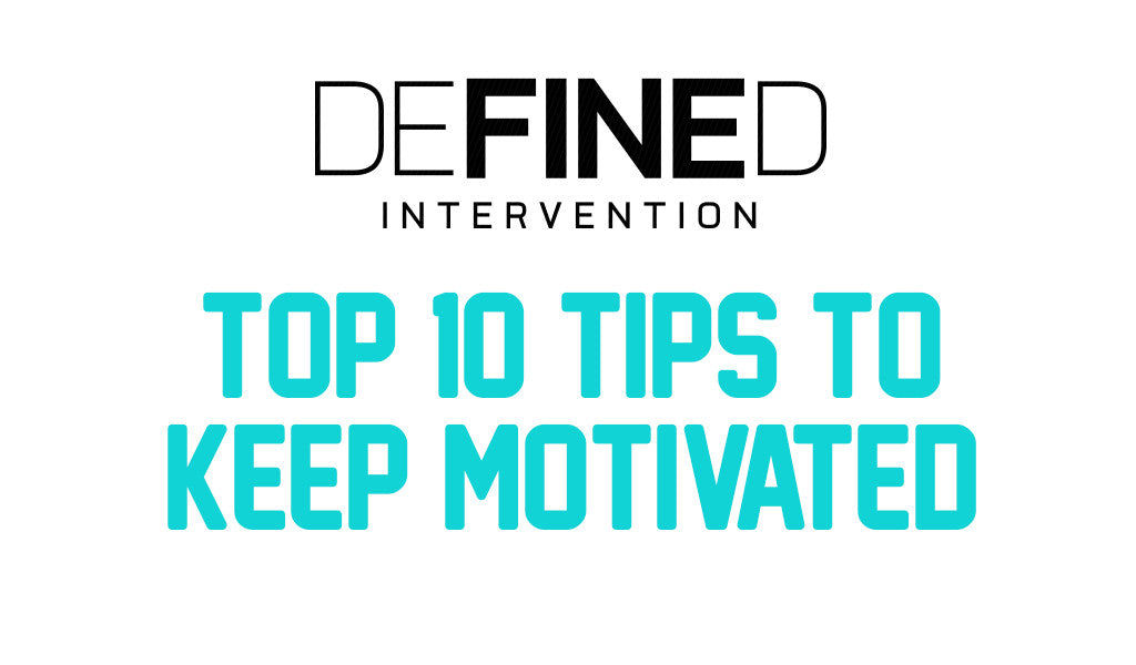 Top 10 Tips To Keep Motivated