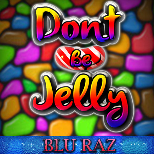 Don't Be Jelly - Blue Raz
