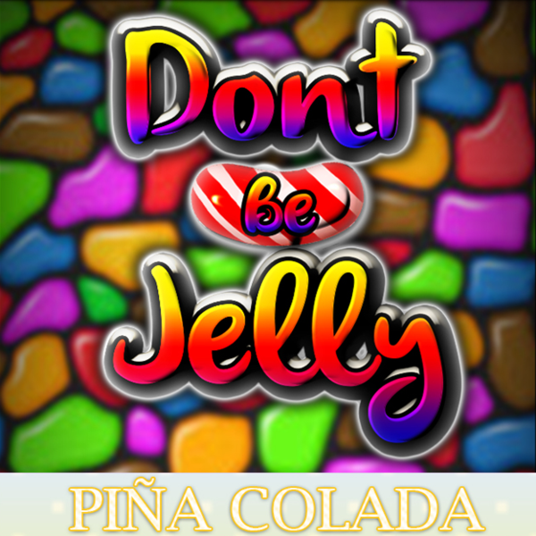 Don't Be Jelly - Pina Colada
