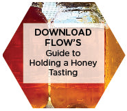 Download Flow's Guide to Hosting a Honey Tasting