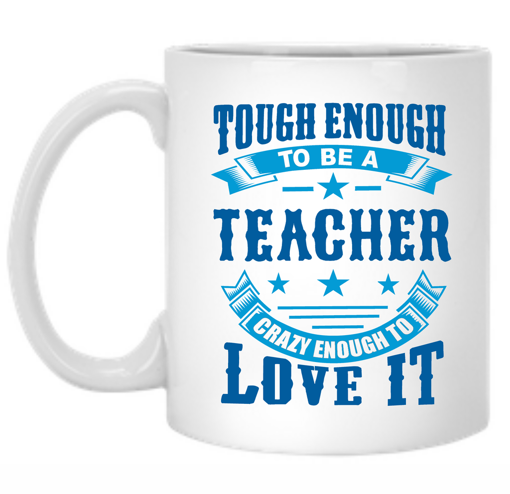 Tough Enough To Be A Teacher Crazy Enough To Love It 11 oz. Mug - TeachersLoungeShop
