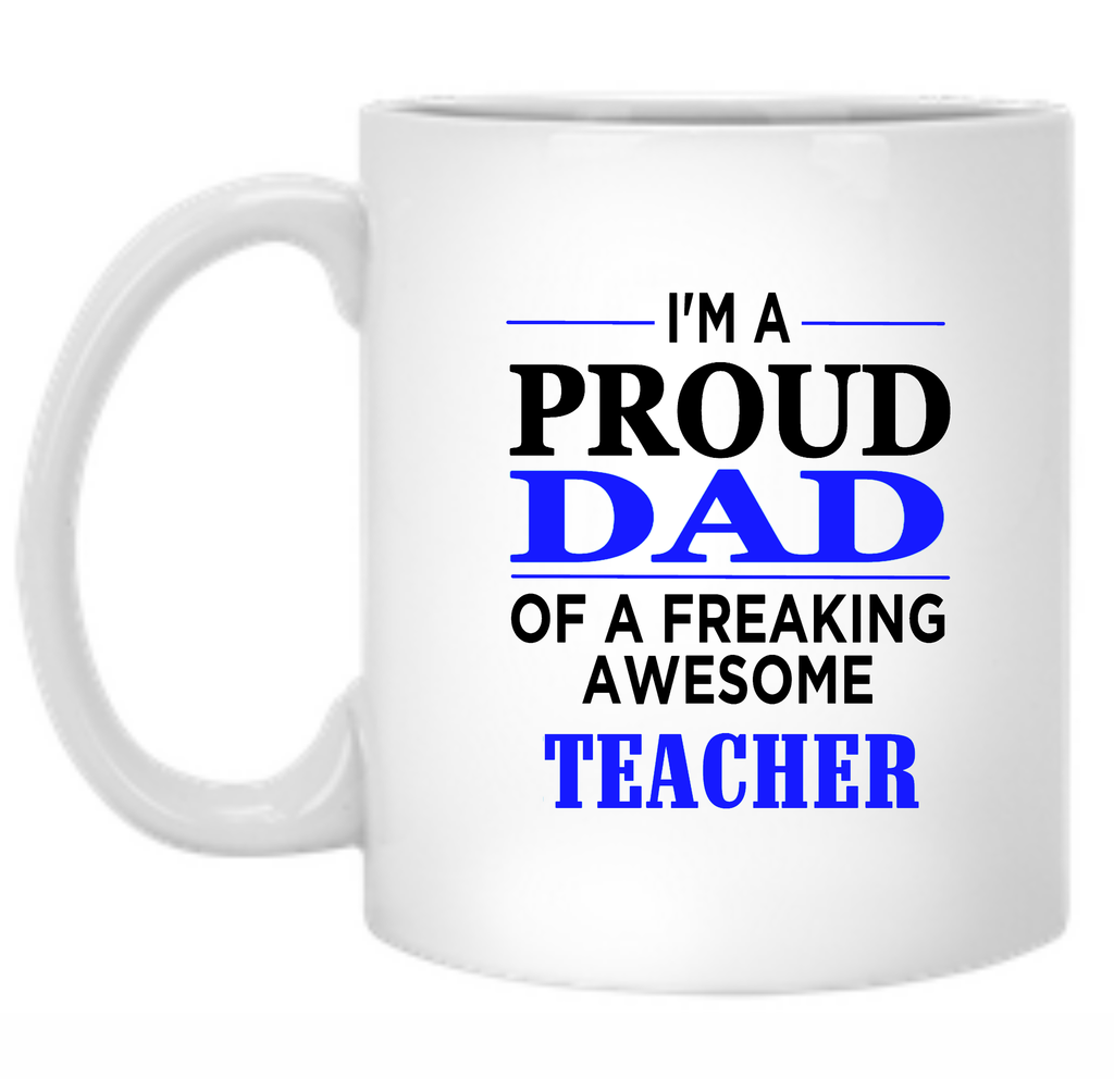 I'm a Proud Dad of a Freaking Awesome Teacher 11 oz. Mug - TeachersLoungeShop