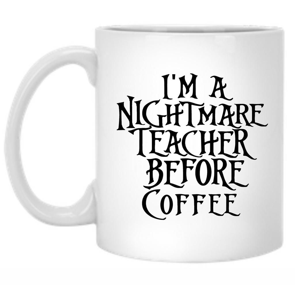 I'm a Nightmare Teacher Before Coffee 11 oz. Mug - TeachersLoungeShop