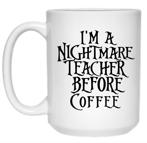 I'm a Nightmare Teacher Before Coffee Mug - 15oz - TeachersLoungeShop