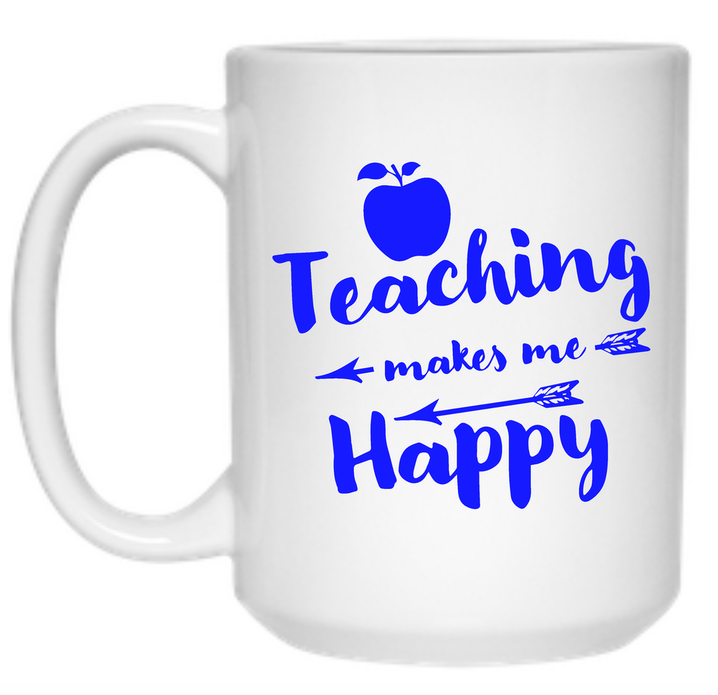 Teaching Makes Me Happy Mug - 15oz - TeachersLoungeShop