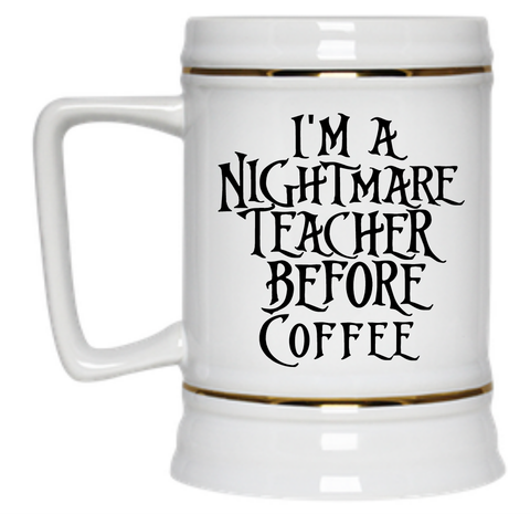 I'm a Nightmare Teacher Before Coffee Beer Stein - 22 oz - TeachersLoungeShop