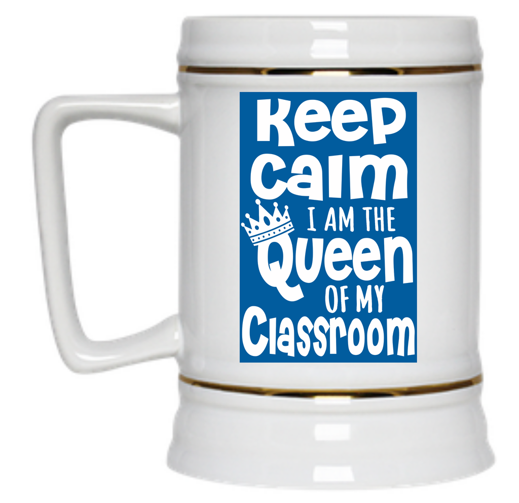 Keep Calm I Am The Queen Of My Classroom Beer Stein - 22 oz - TeachersLoungeShop