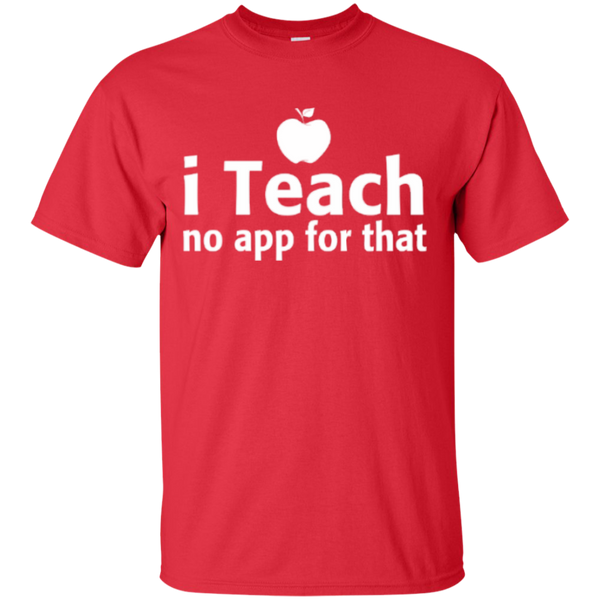 I Teach no app for that  T-Shirt - TeachersLoungeShop - 9