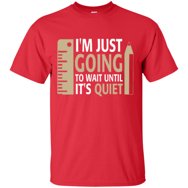 I'm Just going to way until its Quiet  T-Shirt - TeachersLoungeShop - 7