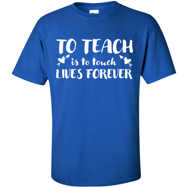 To Teach is to Touch Lives Forever  T-Shirt - TeachersLoungeShop - 9
