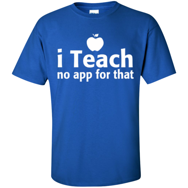 I Teach no app for that  T-Shirt - TeachersLoungeShop - 1