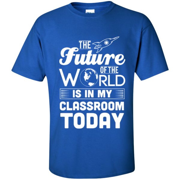 The Future of the world is in my classroom today  T-Shirt - TeachersLoungeShop - 8