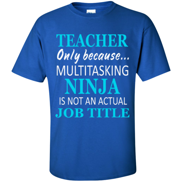 Teacher only because Multitasking Ninja is not an actual Job Title T-Shirt - TeachersLoungeShop - 8