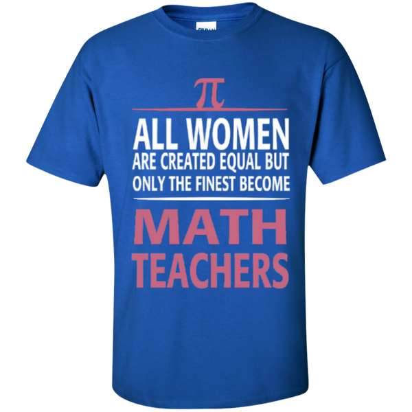 All Women are Created Equal but only the Finest become Math Teachers  T-Shirt - TeachersLoungeShop - 6