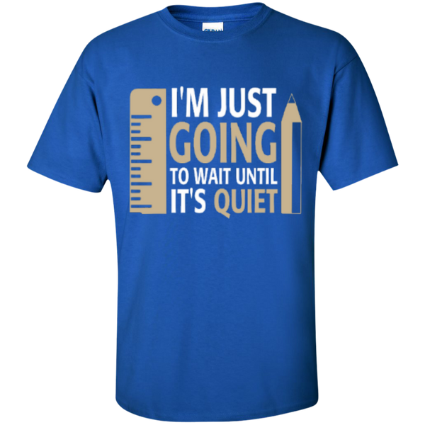 I'm Just going to way until its Quiet  T-Shirt - TeachersLoungeShop - 8
